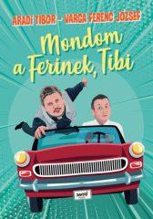 Aradi Tibor és Varga Ferenc József - Mondom a Ferinek, Tibi (új példány)