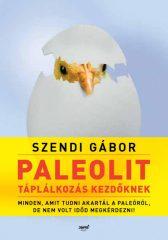 Szendi Gábor - Paleolit táplálkozás kezdőknek (új példány)