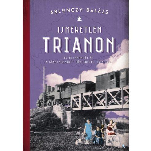 Ablonczy Balázs - Ismeretlen Trianon (új példány)