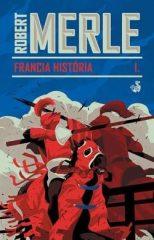 Robert Merle - Francia história I. (új példány)