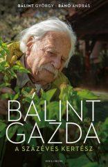 Bálint György és Bánó András - Bálint gazda, a százéves kertész (új példány)