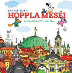 Bartos Erika - Hoppla meséi - Vendégségben Pécs városában (új példány)