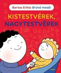 Bartos Erika - Brúnó meséi - Kistestvérek, nagytestvérek (új példány!)