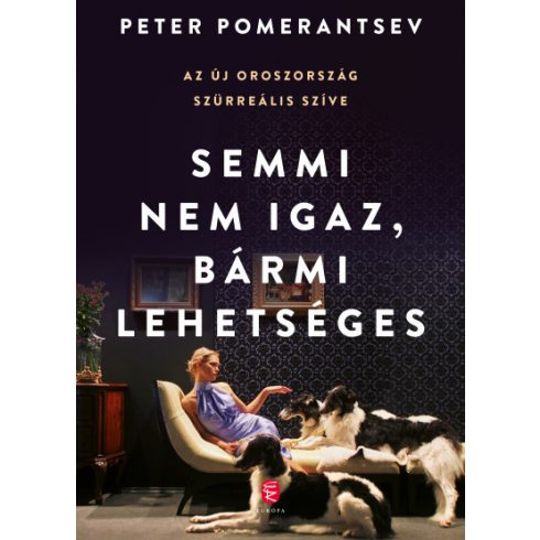 Peter Pomerantsev - Semmi nem igaz, bármi lehetséges (új példány)