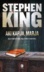 Stephen King - Aki kapja, marja (új példány)