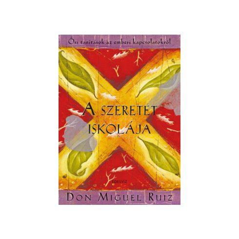 Don Miguel Ruiz-A szeretet iskolája (új példány)