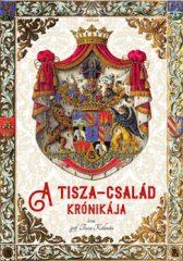 gróf Tisza Kálmán - A Tisza-család krónikája (új példány)