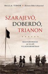 Balla Tibor - Szarajevó, Doberdó, Trianon (új példány)
