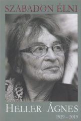 Szabadon élni - Heller Ágnes (1929-2019) (új példány)