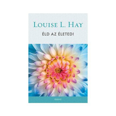 Louise L. Hay-Éld az életed! (új példány)