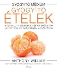 Anthony William-Gyógyító ételek (Új példány, megvásárolható, de nem kölcsönözhető!)