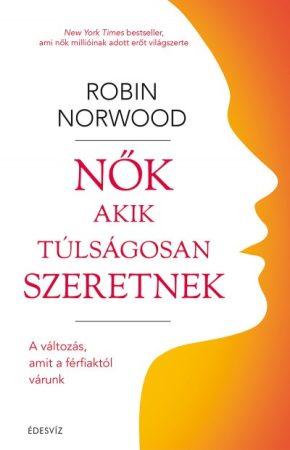 Robin Norwood - Nők akik túlságosan szeretnek (új példány)