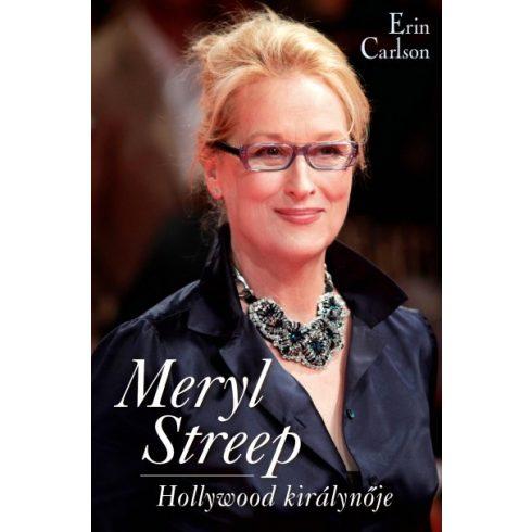 Erin Carlson- Meryl Streep - Hollywood királynője (új példány)