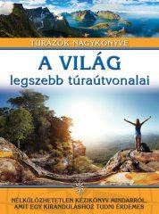 A világ legszebb túraútvonalai /Túrázók nagykönyve (új példány)