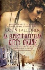 Colin Falconer - Az elpusztíthatatlan Kitty O'Kane (új példány)