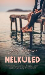 Kelly Rimmer - Nélküled (új példány)