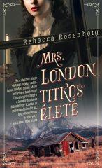 Rebecca Rosenberg - Mrs. London titkos élete (új példány)
