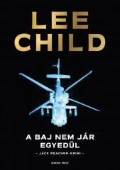 Lee Child -  A baj nem jár egyedül (Új példány, megvásárolható, de nem kölcsönözhető!)