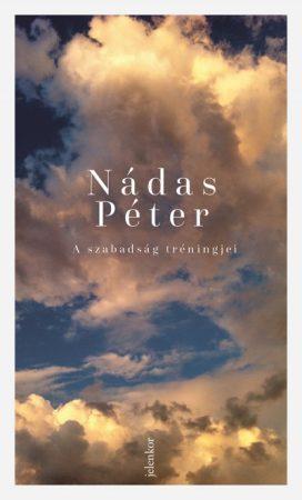 Nádas Péter - A szabadság tréningjei (új példány)