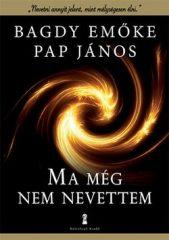 Bagdy Emőke/Pap János-Ma még nem nevettem (Új példány, megvásárolható, de nem kölcsönözhető!)