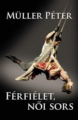 Müller Péter-Férfiélet, női sors (új példány)