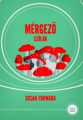 Susan Forward - Mérgező szülők (új példány)