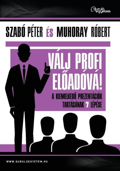 Muhoray Róbert-Szabó Péter-Válj profi előadóvá! (új példány)