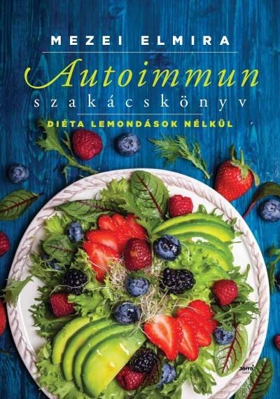 Mezei Elmira - Autoimmun szakácskönyv (Új példány, megvásárolható, de nem kölcsönözhető!)