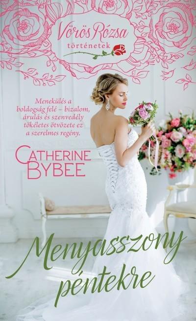Catherine Bybee - Menyasszony péntekre (Új példány, megvásárolható, de nem kölcsönözhető!)