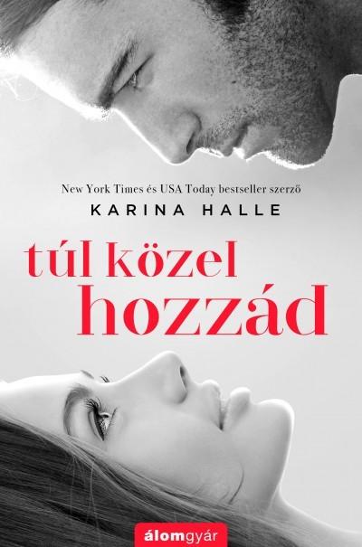 Karina Halle -Túl közel hozzád (Új példány, megvásárolható, de nem kölcsönözhető!)
