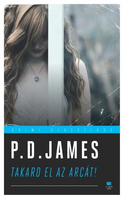 P.d. James - Takard el az arcát! (új példány)