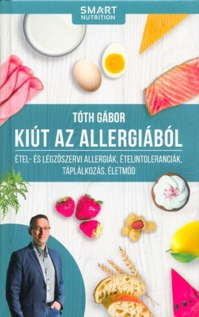Tóth Gábor-Kiút az allergiából -Étel- és légzőszervi allergiák, ételtoleranciák, táplálkozás, életmód