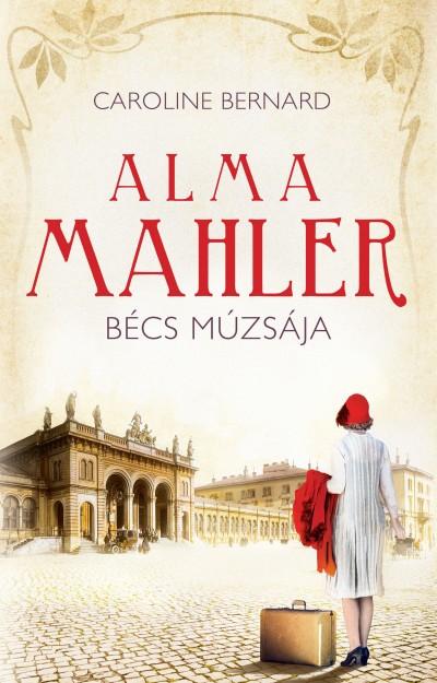 Caroline Bernard - Alma Mahler - Bécs múzsája (új példány)