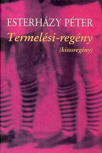 Esterházy Péter - Termelési-regény (új példány)