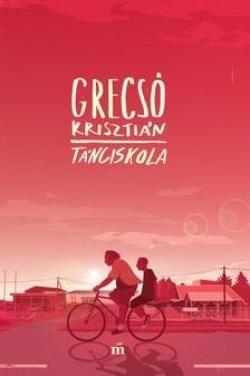 GRECSÓ KRISZTIÁN-Tánciskola (Új példány, megvásárolható, de nem kölcsönözhető!)