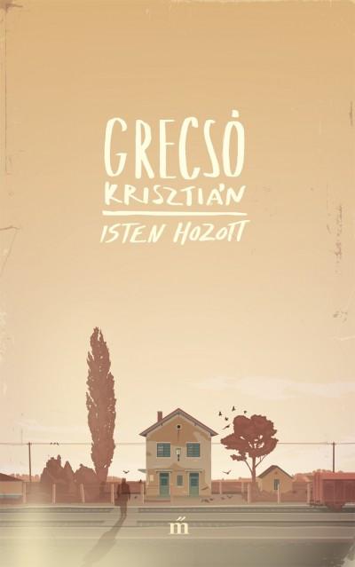 Grecsó Krisztián - Isten hozott (új példány)