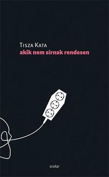 Tisza Kata-Akik nem sírnak rendesen (Új példány, megvásárolható, de nem kölcsönözhető!)