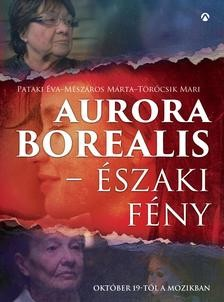 Pataki Éva-Mészáros Márta-Törőcsik Mari-Aurora Borealis-Északi fény (Új példány, megvásárolható, de nem kölcsönözhető!)