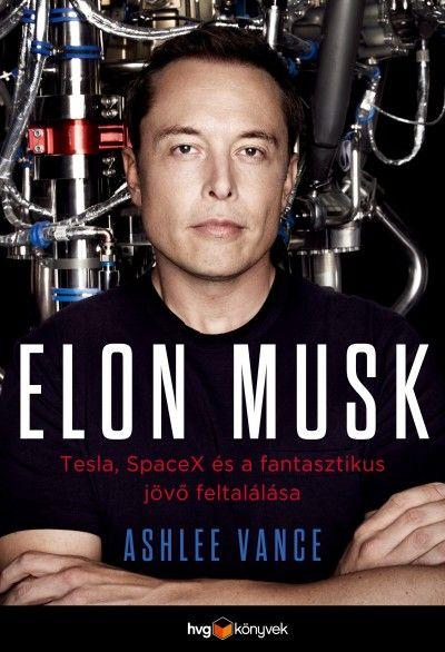 Elon Musk - Tesla, SpaceX és a fantasztikus jövő feltalálása (új példány)