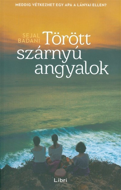 Sejal Badani- Törött szárnyú angyalok (új példány)