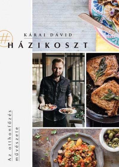 Kárai Dávid - #Házikoszt - Az otthonfőzés művészete (új példány)