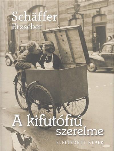 Schäffer Erzsébet-A kifutófiú szerelme /Elfeledett képek
