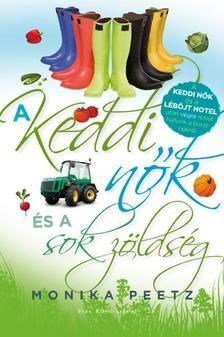 Monika Peetz-A keddi nők és a sok zöldség (Új példány, megvásárolható, de nem kölcsönözhető!)