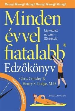 Chris Crowley és Henry S. Lodge - Minden évvel fiatalabb - Edzőkönyv (Új példány, megvásárolható, de nem kölcsönözhető!)