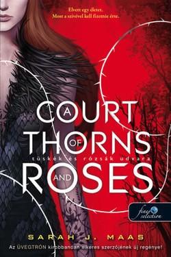 Sarah J. Maas - A Court of Thorns and Roses - Tüskék és rózsák udvara (új példány)