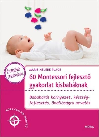 60 Montessori fejlesztő gyakorlat kisbabáknak (új példány)