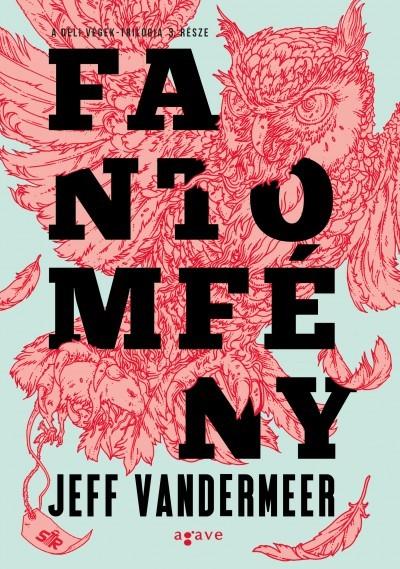 Jeff Vandermeer - Fantomfény - A Déli végek 3. (új példány)