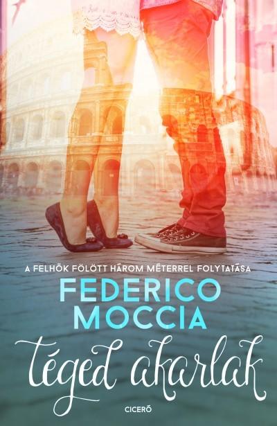 Federico Moccia-Téged akarlak (Új példány, megvásárolható, de nem kölcsönözhető!)