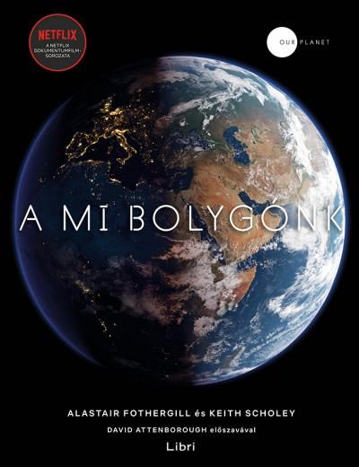Alastair Fothergill és Keith Scholey - A mi bolygónk (új példány)