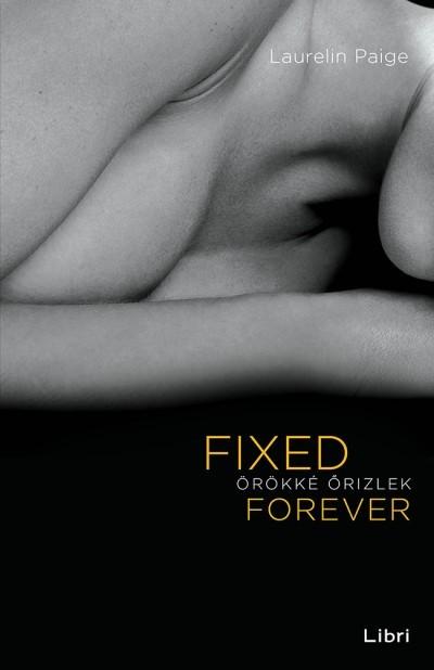 Laurelin Paige - Fixed Forever - Örökké őrizlek (új példány)